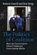 Hazell, Robert; Yong, Ben - Politics of Coalition - 9781849463102 - V9781849463102