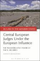 Michal Bobek - Central European Judges Under the European Influence: The Transformative Power of the EU Revisited (EU Law in the Member States) - 9781849467742 - V9781849467742