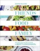 Sasha Wilkins - Friends, Food, Family: Recipes and Secrets from LibertyLondonGirl - 9781849494700 - V9781849494700
