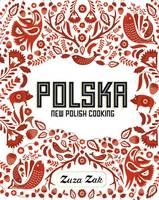 Zak, Zuza - Polska: New Polish Cooking - 9781849497268 - V9781849497268