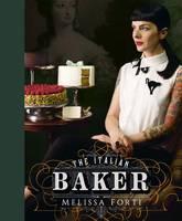Forti, Melissa - The Italian Baker: 100 International Baking Recipes with a Modern Twist - 9781849497619 - V9781849497619