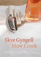 Skye Gyngell - How I Cook: An Inspiring Collection of Recipes, Revealing the Secrets of Skye's Home Cooking - 9781849499507 - 9781849499507