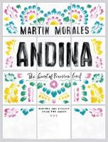 Morales, Martin - Andina: The Heart of Peruvian Food: Recipes and Stories from the Andes - 9781849499941 - V9781849499941