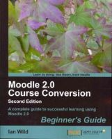 Wild, Ian - Moodle 2.0 Course Conversion Beginner's Guide - 9781849514828 - V9781849514828