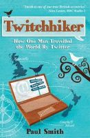 Paul Smith - Twitchhiker: How One Man Travelled the World by Twitter - 9781849530743 - V9781849530743