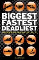 Bridges, Dan - Biggest, Fastest, Deadliest: The Book of Fascinating Facts - 9781849530842 - KRA0009741