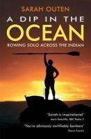 Sarah Outen - A Dip in the Ocean: Rowing Solo Across the Indian - 9781849531276 - V9781849531276