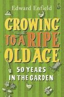 Enfield, Edward - Growing to a Ripe Old Age - 9781849531702 - KIN0014873