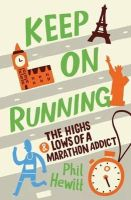 Hewitt, Phil - Keep on Running: The Highs and Lows of a Marathon Addict - 9781849532365 - V9781849532365