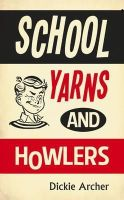 Archer, Dickie - School Yarns and Howlers - 9781849533188 - KTJ0024642