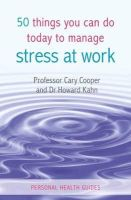 Cooper, Cary; Kahn, Howard - 50 Things You Can Do Today to Manage Stress at Work - 9781849533423 - V9781849533423