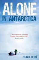 Aston, Felicity - Alone in Antarctica - 9781849534321 - V9781849534321