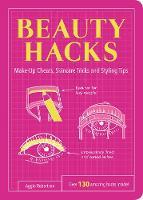 Robertson, Aggie - Beauty Hacks: Make-Up Cheats, Skincare Tricks and Styling Tips (Life Hacks) - 9781849535748 - V9781849535748