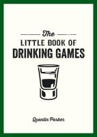 Parker, Quentin - The Little Book of Drinking Games - 9781849535861 - V9781849535861