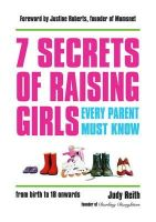 Reith, Judy - 7 Secrets of Raising Girls Every Parent Must Know - 9781849536714 - V9781849536714