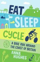Hughes, Anna - Eat, Sleep, Cycle: A Bike Ride Around the Coast of Britain - 9781849536875 - V9781849536875