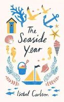 Carlson, Isobel - The Seaside Year: A Month-by-Month Guide to Making the Most of the Coast - 9781849536974 - V9781849536974