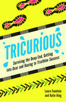 Fountain, Laura, King, Katie - Tricurious: Surviving the Deep End, Getting into Gear and Racing to Triathlon Success - 9781849537148 - V9781849537148