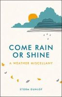 Dunlop, Storm - Come Rain or Shine: A Weather Miscellany - 9781849537186 - V9781849537186