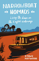 Haywood, Steve - Narrowboat Nomads: Living the Dream on the English Waterways - 9781849537285 - V9781849537285