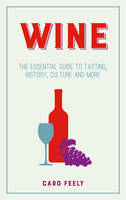 Feely, Caro - Wine: The Essential Guide to Tasting, History, Culture and More - 9781849537490 - V9781849537490