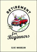 Whichelow, Clive - Retirement for Beginners - 9781849537513 - V9781849537513