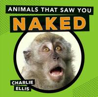 Ellis, Charlie - Animals That Saw You Naked - 9781849537681 - V9781849537681