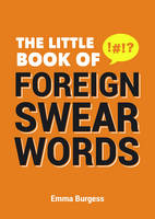 Finch, Sid, Burgess, Emma - The Little Book of Foreign Swearwords - 9781849537711 - V9781849537711
