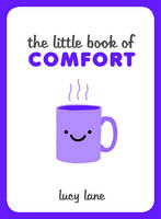 Lane, Lucy - The Little Book of Comfort - 9781849537933 - V9781849537933