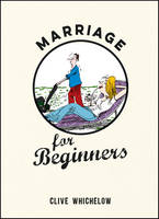 Whichelow, Clive - Marriage for Beginners - 9781849537988 - V9781849537988