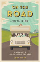 Ahern, John - On the Road... with Kids: One Family's Life-Changing Gap Year - 9781849538008 - V9781849538008
