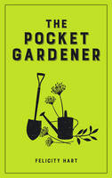 Hart, Felicity - The Pocket Gardener - 9781849538022 - V9781849538022