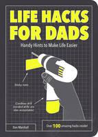 Marshall, Dan - Life Hacks for Dads: Handy Hints to Make Life Easier - 9781849538053 - V9781849538053