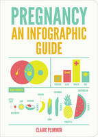 Plimmer, Claire - The Infographic Guide to Pregnancy - 9781849538244 - V9781849538244