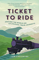 Chesshyre, Tom - Ticket to Ride: Around the World on 49 Unusual Train Journeys - 9781849538268 - 9781849538268