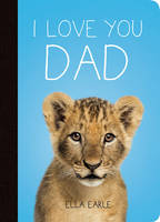 Earle, Ella - I Love You Dad - 9781849538589 - V9781849538589