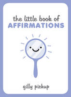 Pickup, Gilly - The Little Book of Affirmations - 9781849538633 - V9781849538633