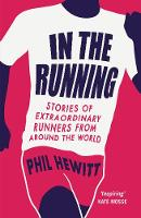Hewitt, Phil - In the Running: Stories of Extraordinary Runners from Around the World - 9781849538862 - V9781849538862