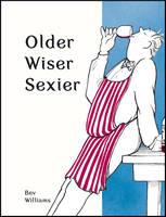 Williams, Bev - Older, Wiser, Sexier (Men) (Spring Chicken) - 9781849539388 - V9781849539388