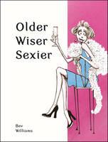 Williams, Bev - Older, Wiser, Sexier (Women) (Spring Chicken) - 9781849539395 - V9781849539395