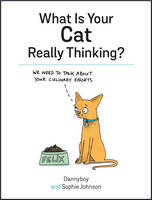 Johnson, Sophie, Cameron, Danny - What Is Your Cat Really Thinking? - 9781849539487 - V9781849539487