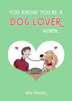 Fraser, Ben - You Know You're a Dog Lover When... - 9781849539821 - V9781849539821