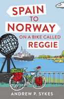 Sykes, Andrew P. - Spain to Norway on a Bike Called Reggie - 9781849539906 - V9781849539906