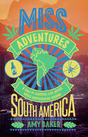 Baker, Amy - Miss-adventures: A Tale of Ignoring Life Advice While Backpacking Around South America - 9781849539968 - V9781849539968