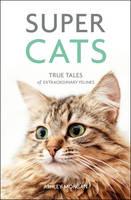 Morgan, Ashley - Super Cats: True Tales of Extraordinary Felines - 9781849539982 - V9781849539982