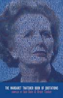 Dale, Iain, Tucker, Grant - The Margaret Thatcher Book Of Quotations - 9781849543835 - V9781849543835