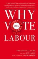 - Why Vote Labour 2015: The Essential Guide - 9781849547345 - V9781849547345