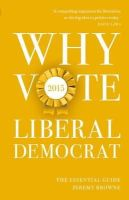Browne, Jeremy - Why Vote Liberal Democrat 2015: The Essential Guide - 9781849547352 - V9781849547352