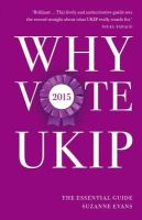 Evans, Suzanne - Why Vote UKIP 2015: The Essential Guide - 9781849547376 - V9781849547376