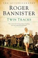 Bannister, Sir Roger - Twin Tracks: The Autobiography - 9781849548366 - V9781849548366